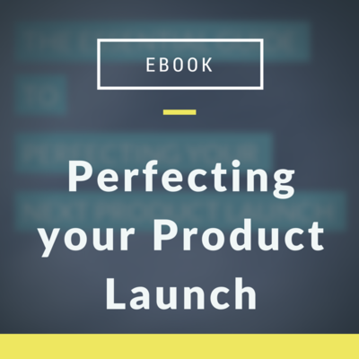 The Essential Guide To Perfecting Your Next Product Launch