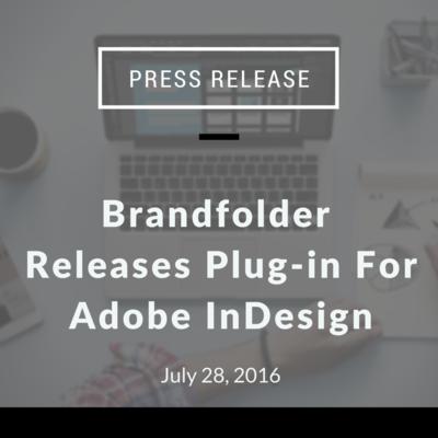 Brandfolder Releases Digital Asset Management Plug-in For Adobe InDesign